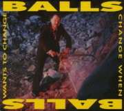 Balls, 'Balls Change When Balls Wants to Change'