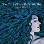 Sarah Blasko, 'What the Sea Wants, the Sea Will Have'