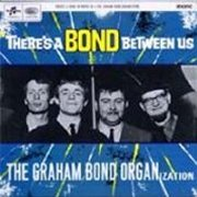 Graham Bond Organisation, 'There's a Bond Between Us'