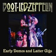 Boot-Led Zeppelin, 'Early Demos & Latter Gigs'