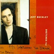 Jeff Buckley, 'Sketches for My Sweetheart the Drunk'