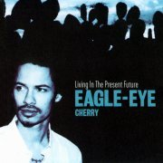 Eagle-Eye Cherry, 'Living in the Present Future'