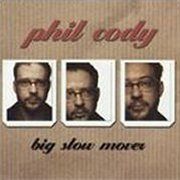 Phil Cody, 'Big Slow Mover'