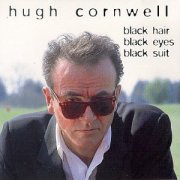 Hugh Cornwell, 'Black Hair Black Eyes Black Suit'