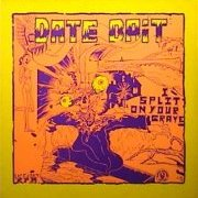 Date Bait, 'I Split on Your Grave'