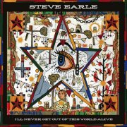 Steve Earle, 'I'll Never Get Out of This World Alive'