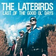 Latebirds, 'Last of the Good Ol' Days'