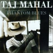 Taj Mahal, 'Phantom Blues'