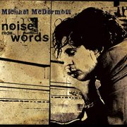 Michael McDermott, 'Noise From Words'