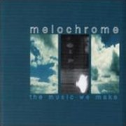 Melochrome, 'The Music We Make'