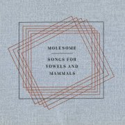 Molesome, 'Songs for Vowels & Mammals'