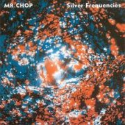 Mr. Chop, 'Silver Frequencies'