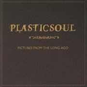 Plasticsoul, 'Pictures From the Long Ago'