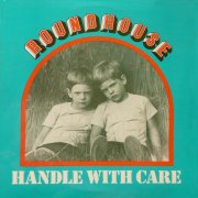 Roundhouse, 'Handle With Care'