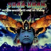 Shaa Khan, 'The World Will End on Friday'