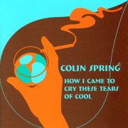 Colin Spring, 'How I Came to Cry These Tears of Cool'