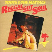 Toots & the Maytals, 'Reggae Got Soul'