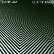Trans Am, 'Sex Change'