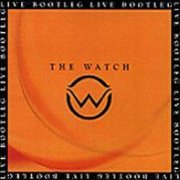 The Watch, 'Live Bootleg'