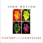 John Wetton, 'Caught in the Crossfire'